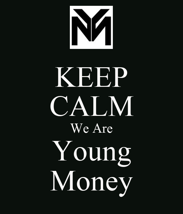 KEEP CALM We Are Young Money