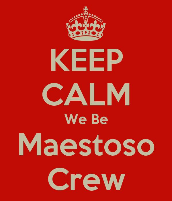 KEEP CALM We Be Maestoso Crew