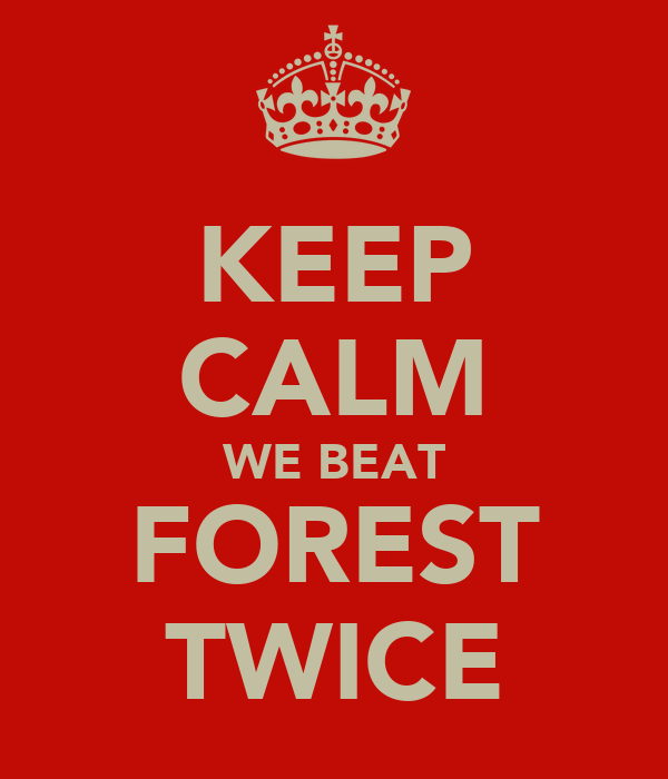 KEEP CALM WE BEAT FOREST TWICE