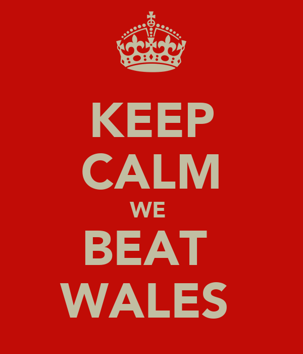 KEEP CALM WE  BEAT  WALES