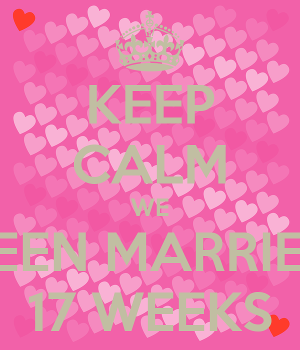 KEEP CALM WE BEEN MARRIED 17 WEEKS