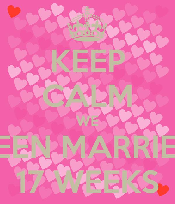 KEEP CALM WE BEEN MARRIED 17 WEEKS