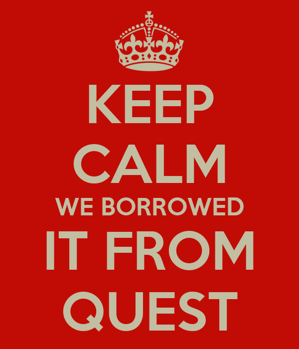 KEEP CALM WE BORROWED IT FROM QUEST
