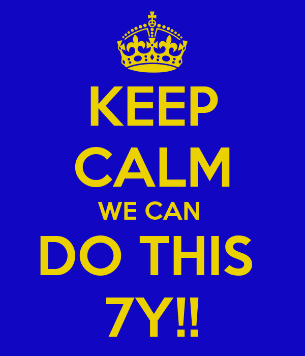 KEEP CALM WE CAN  DO THIS  7Y!!