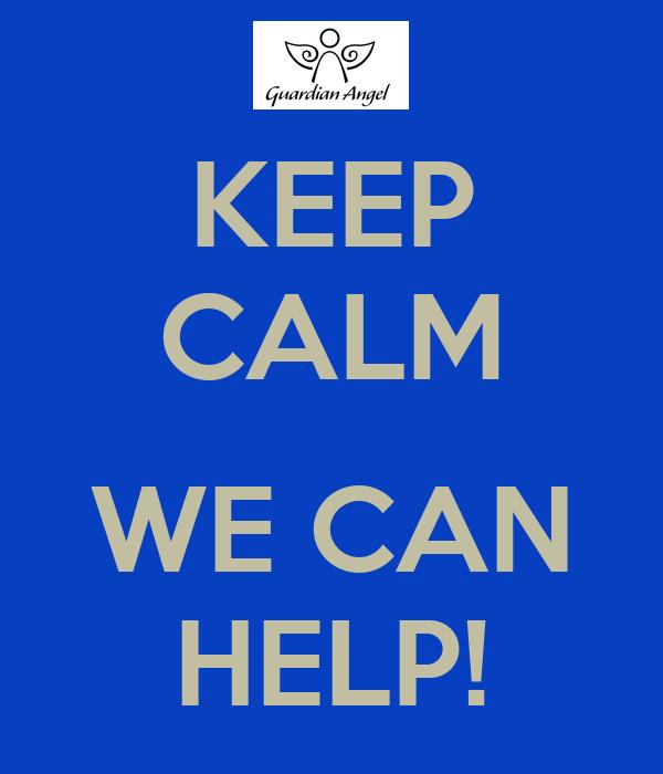 KEEP CALM  WE CAN HELP!