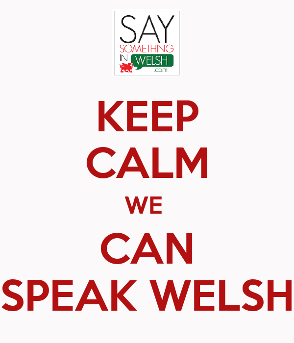 KEEP CALM WE  CAN SPEAK WELSH