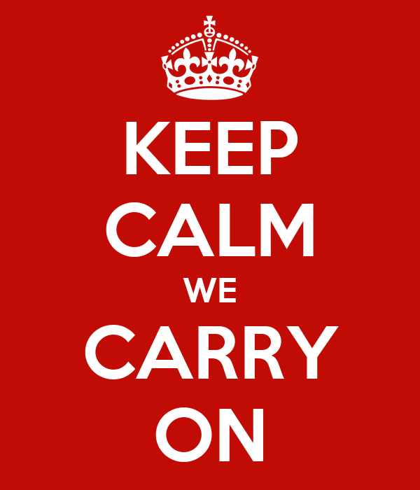 KEEP CALM WE CARRY ON