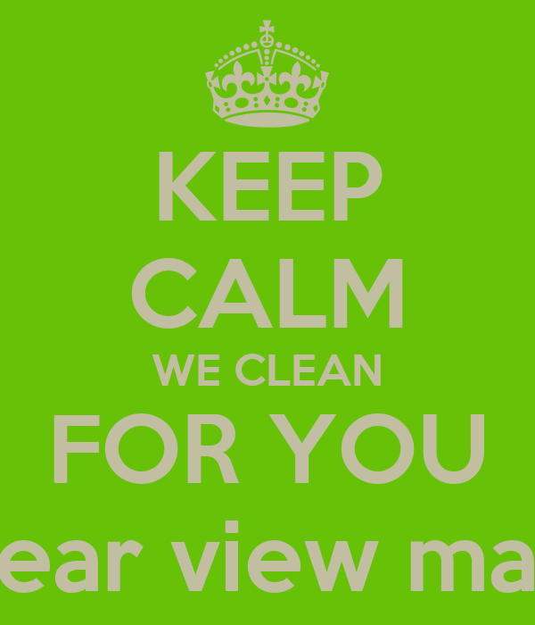 KEEP CALM WE CLEAN FOR YOU clear view maid