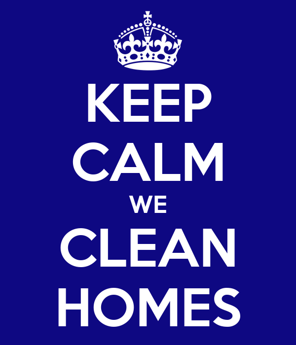 KEEP CALM WE CLEAN HOMES