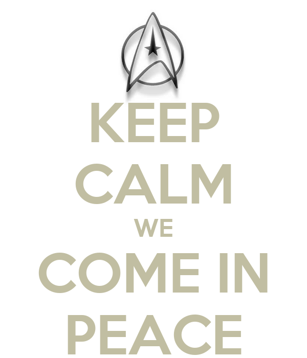 KEEP CALM WE COME IN PEACE