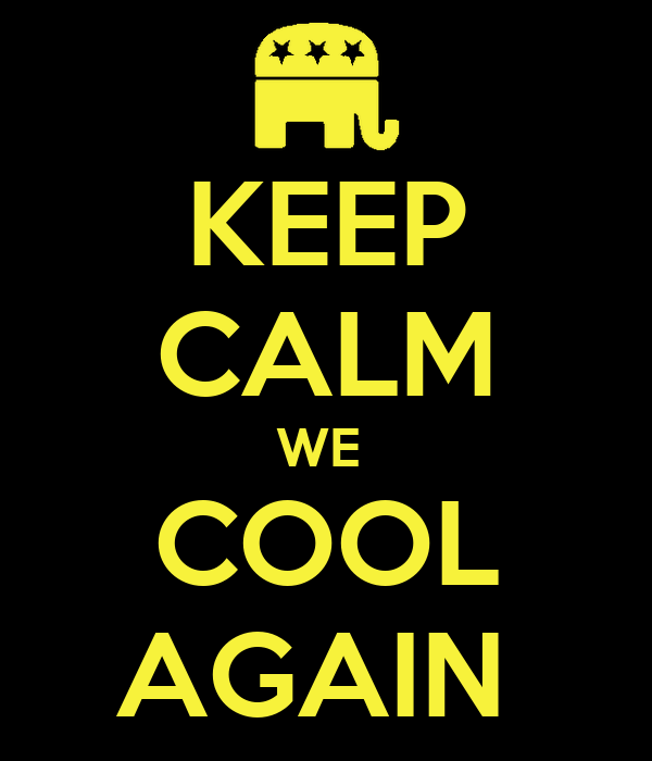 KEEP CALM WE  COOL AGAIN