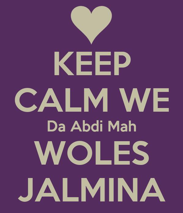 KEEP CALM WE Da Abdi Mah WOLES JALMINA