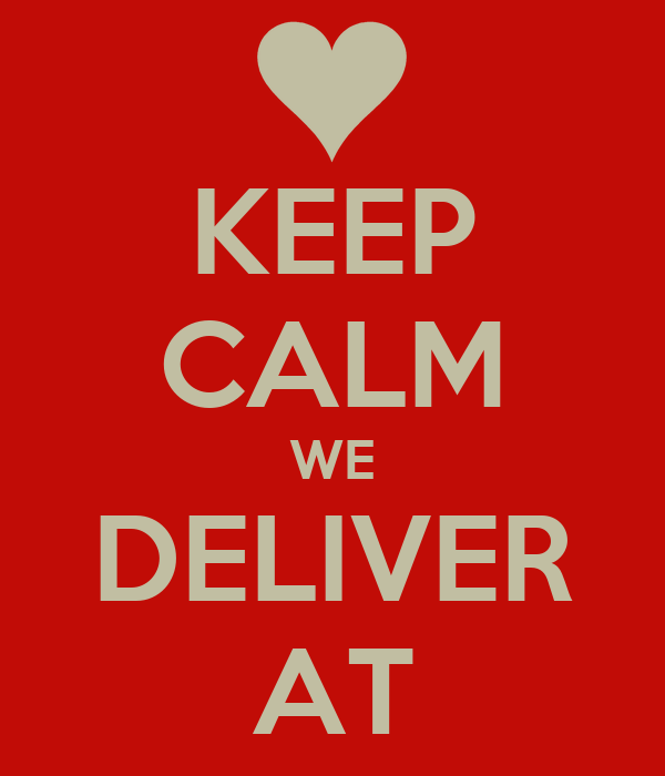 KEEP CALM WE DELIVER AT