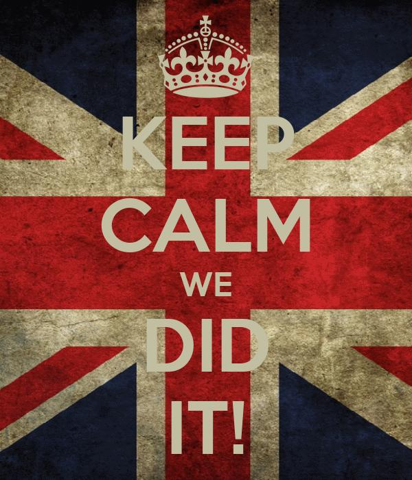 KEEP CALM WE DID IT!