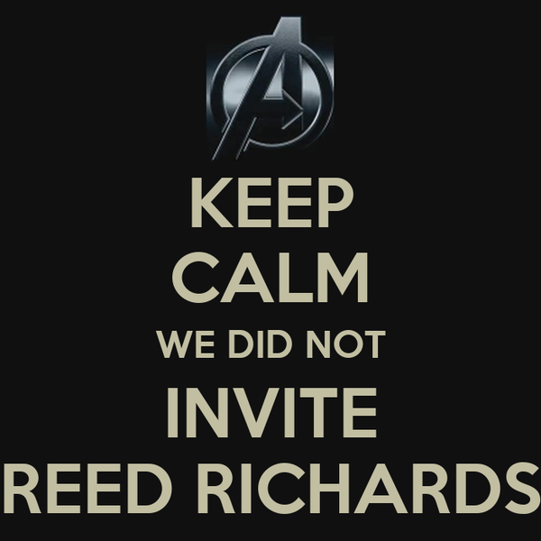 KEEP CALM WE DID NOT INVITE REED RICHARDS