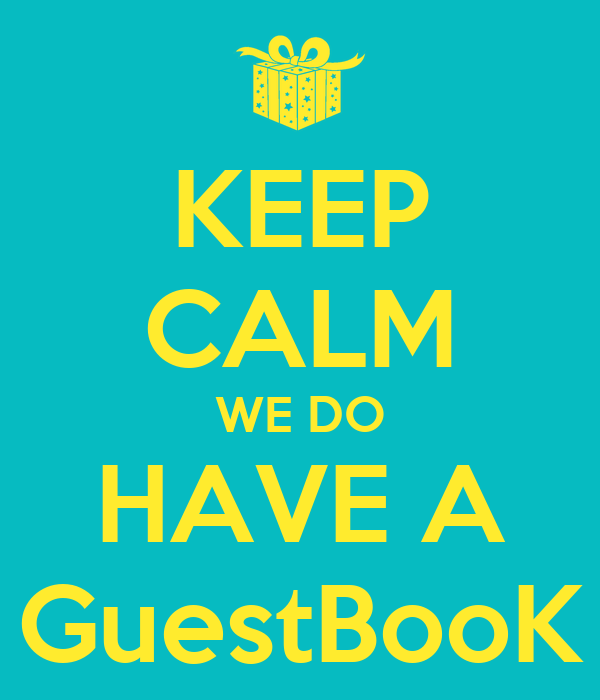 KEEP CALM WE DO HAVE A GuestBooK