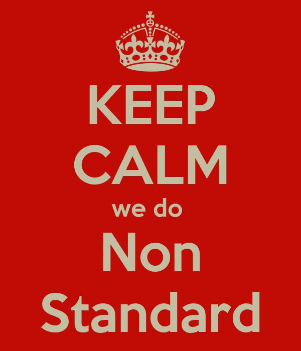 KEEP CALM we do  Non Standard