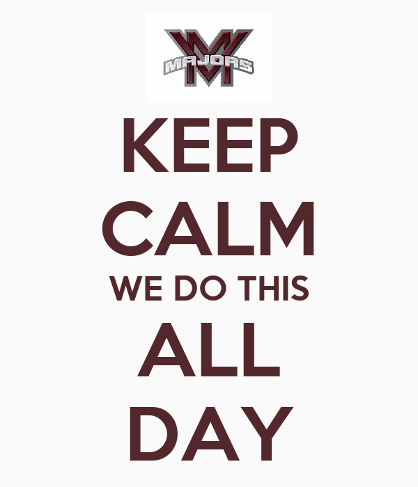 KEEP CALM WE DO THIS ALL DAY