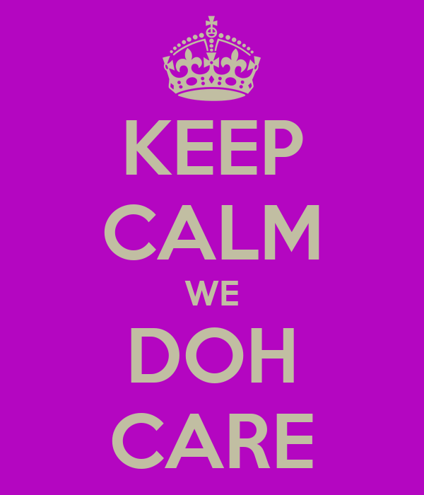 KEEP CALM WE DOH CARE