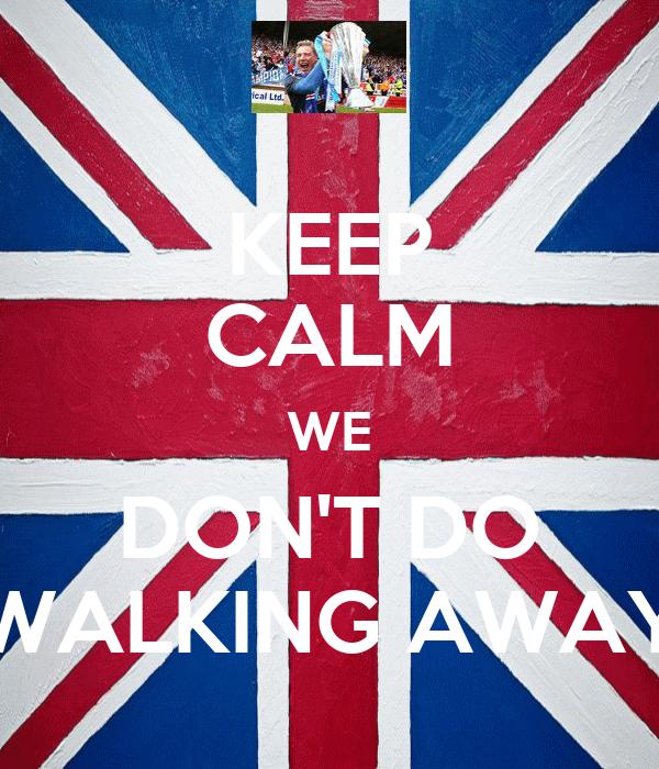 KEEP CALM WE DON'T DO WALKING AWAY