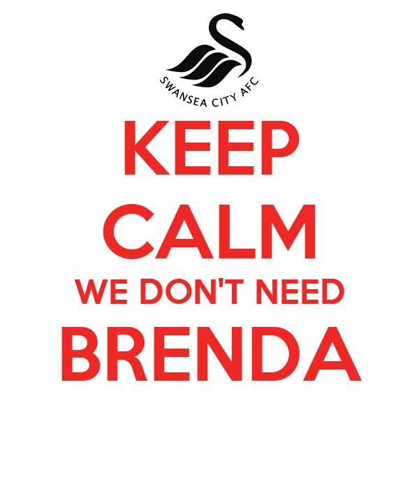 KEEP CALM WE DON'T NEED BRENDA