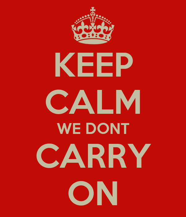 KEEP CALM WE DONT CARRY ON