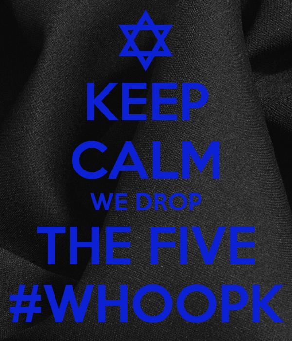 KEEP CALM WE DROP THE FIVE #WHOOPK
