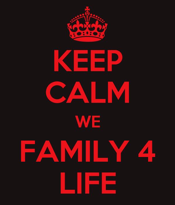 KEEP CALM WE FAMILY 4 LIFE