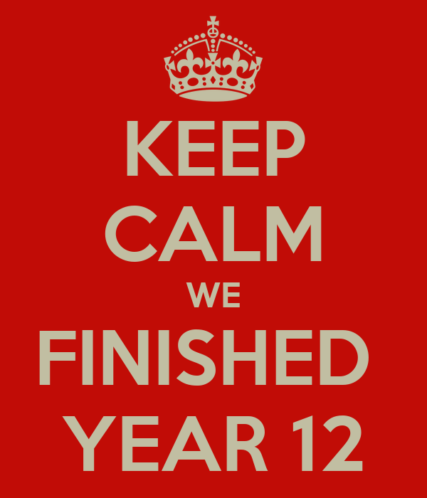 KEEP CALM WE FINISHED  YEAR 12