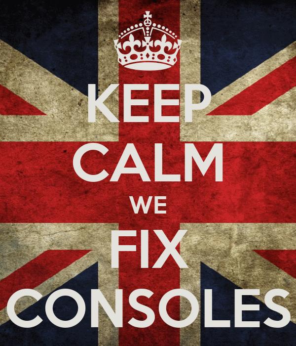 KEEP CALM WE FIX CONSOLES