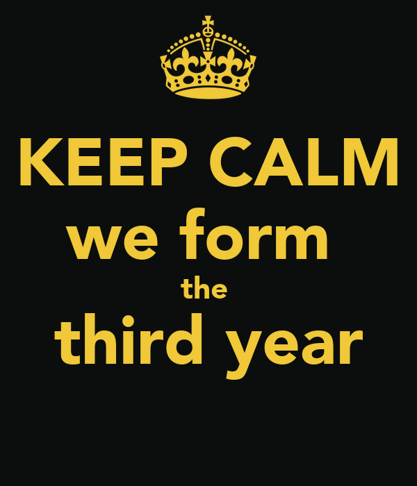 KEEP CALM we form  the  third year