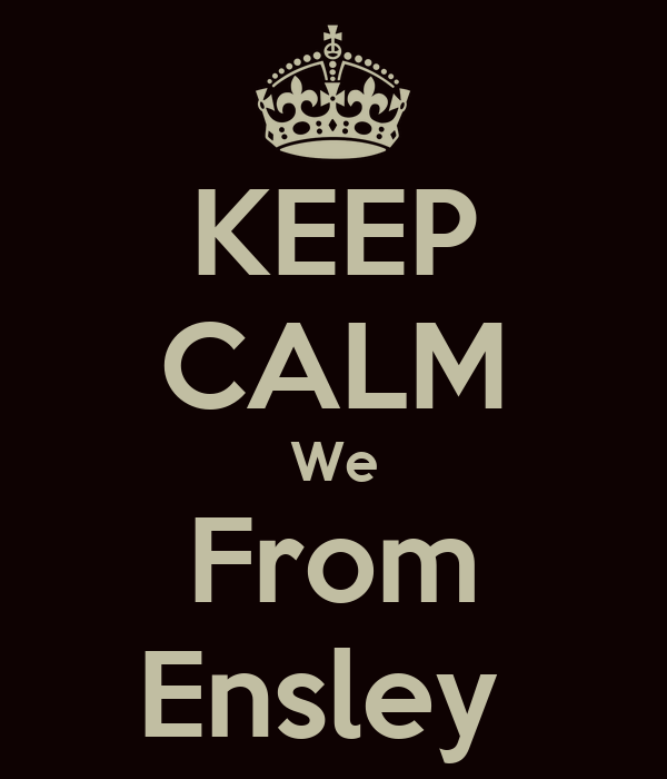 KEEP CALM We From Ensley
