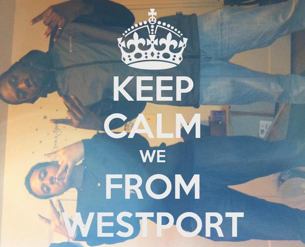 KEEP CALM WE FROM WESTPORT