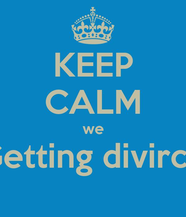 KEEP CALM we Getting divirce