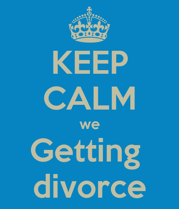 KEEP CALM we Getting  divorce