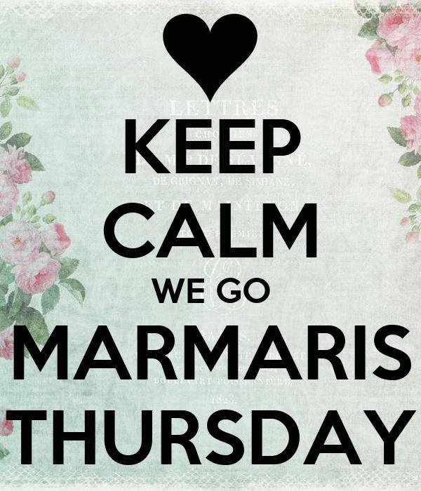 KEEP CALM WE GO MARMARIS THURSDAY