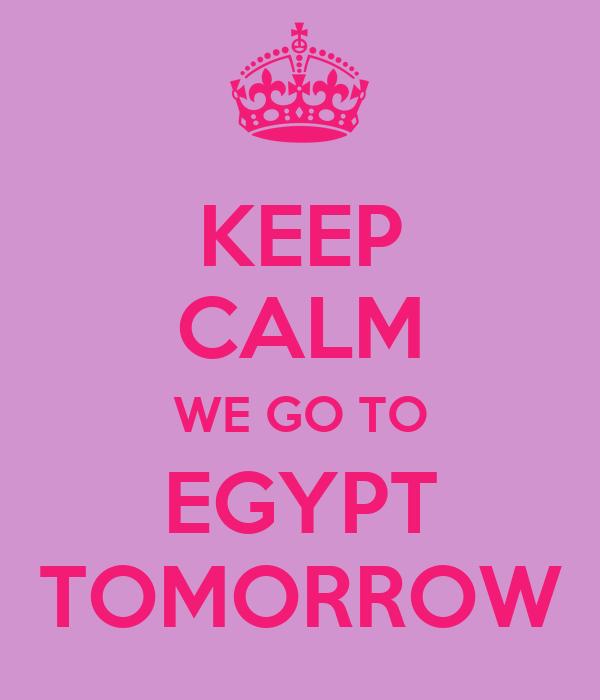 KEEP CALM WE GO TO EGYPT TOMORROW