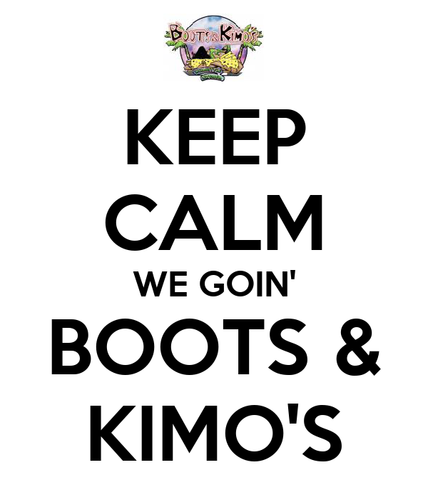 KEEP CALM WE GOIN' BOOTS & KIMO'S