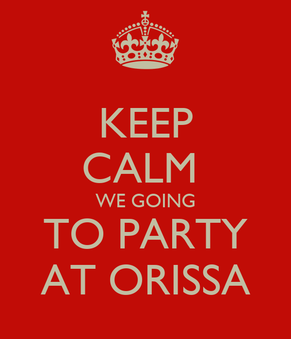 KEEP CALM  WE GOING TO PARTY AT ORISSA