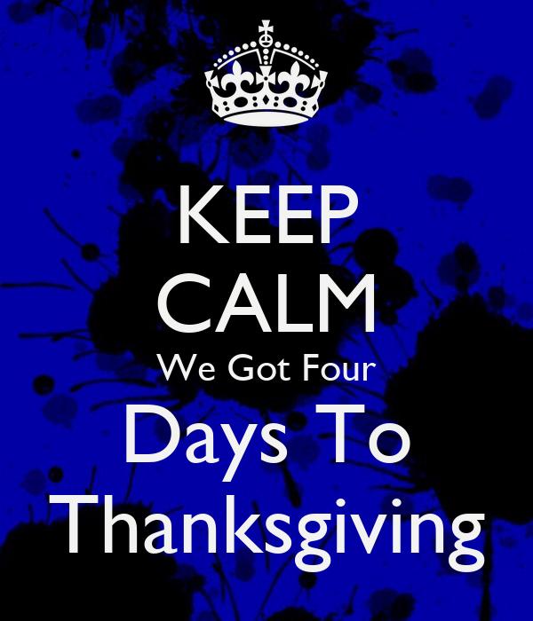 KEEP CALM We Got Four Days To Thanksgiving