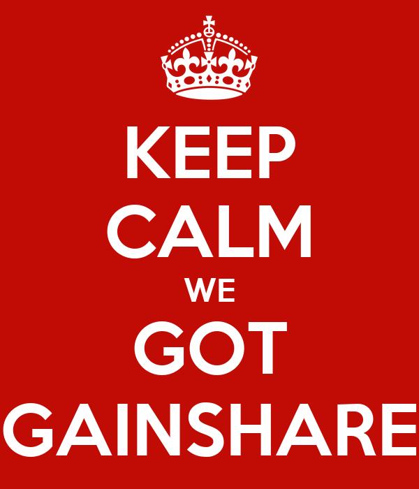 KEEP CALM WE GOT GAINSHARE