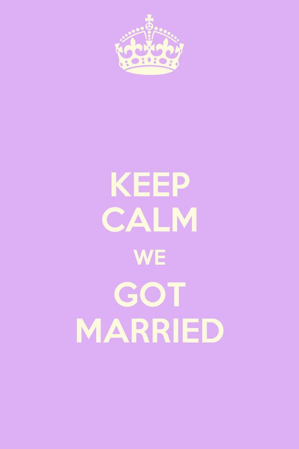 KEEP CALM WE GOT MARRIED