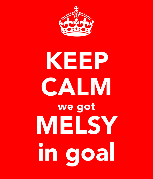 KEEP CALM we got MELSY in goal