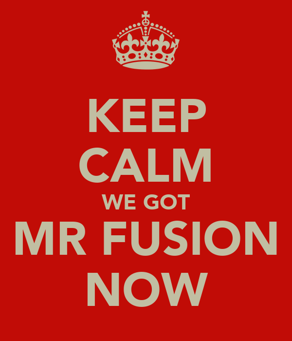 KEEP CALM WE GOT MR FUSION NOW