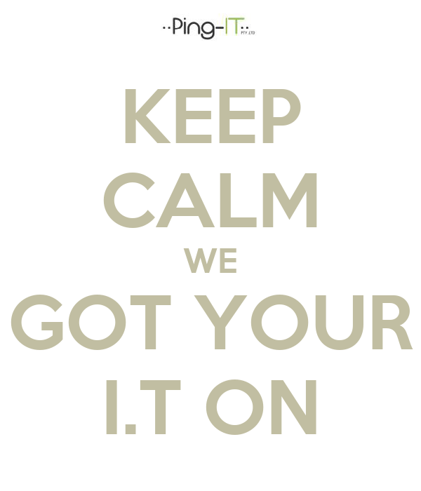 KEEP CALM WE GOT YOUR I.T ON