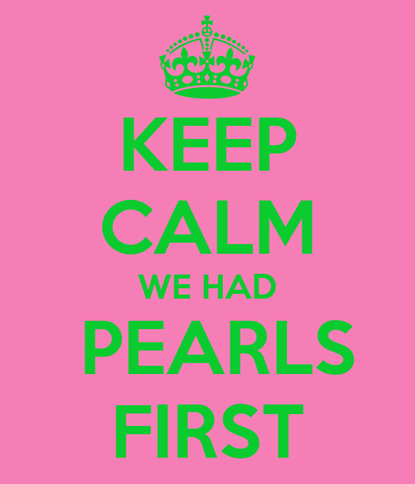 KEEP CALM WE HAD  PEARLS FIRST