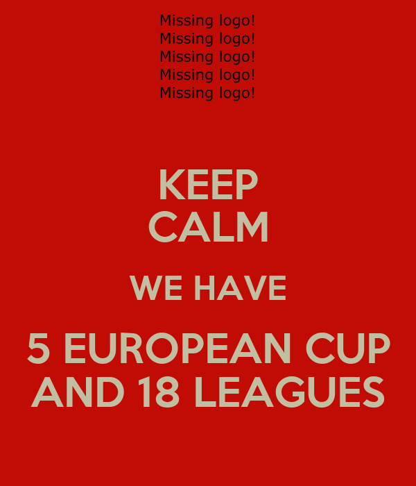 KEEP CALM WE HAVE 5 EUROPEAN CUP AND 18 LEAGUES