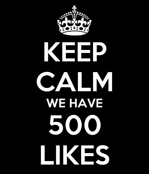 KEEP CALM WE HAVE 500 LIKES