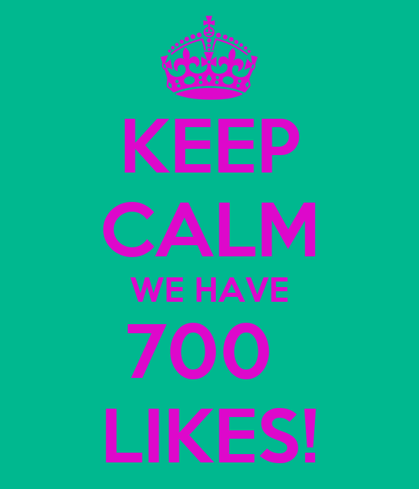 KEEP CALM WE HAVE 700  LIKES!