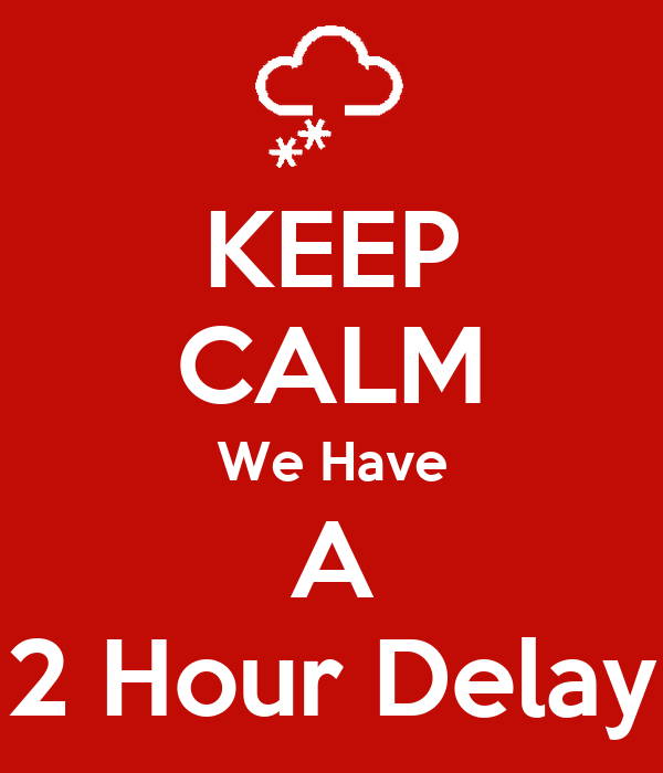 KEEP CALM We Have A 2 Hour Delay